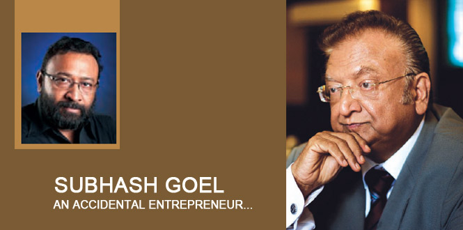 SUBHASH GOEL- AN ACCIDENTAL ENTREPRENEUR...